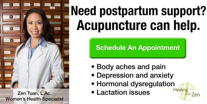 """CTA button reading """"Need postpartum support? Acupuncture can help. Body aches and pain, depression and anxiety, hormonal dysregulation, lactation issues. Zen Tuan L.Ac. Women's Health Specialist Healing with Zen"""""""